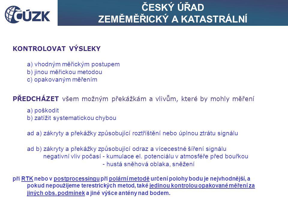 ČESKÝ ÚŘAD ZEMĚMĚŘICKÝ A KATASTRÁLNÍ KONTROLOVAT VÝSLEKY a) vhodným měřickým postupem b) jinou měřickou metodou c) opakovaným měřením PŘEDCHÁZET všem
