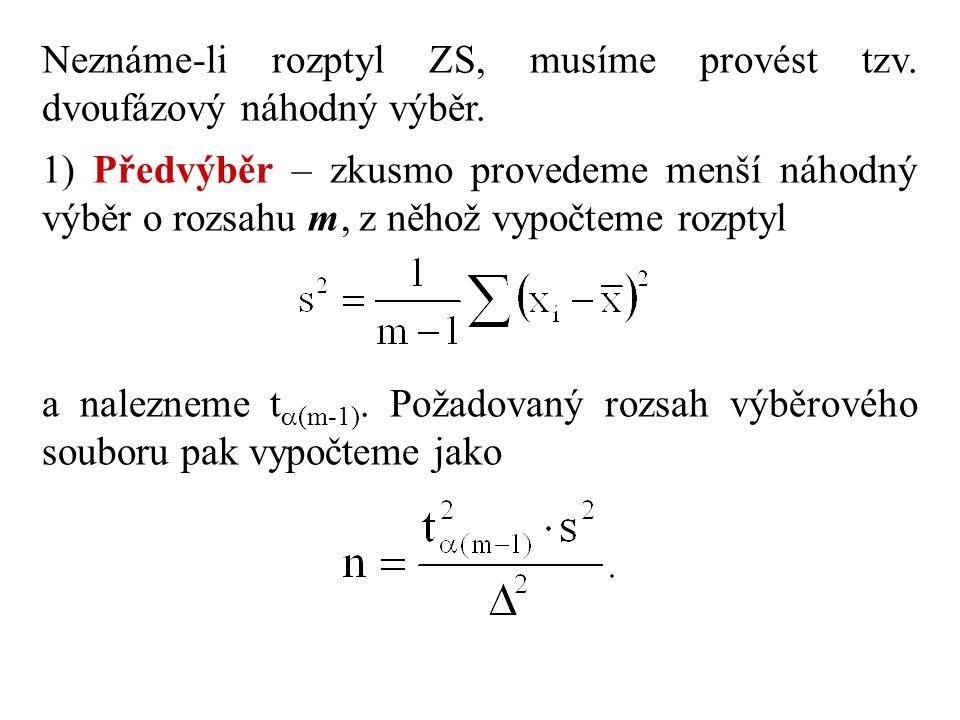 Neznáme-li rozptyl ZS, musíme provést tzv. dvoufázový náhodný výběr. 1) Předvýběr – zkusmo provedeme menší náhodný výběr o rozsahu m, z něhož vypočtem