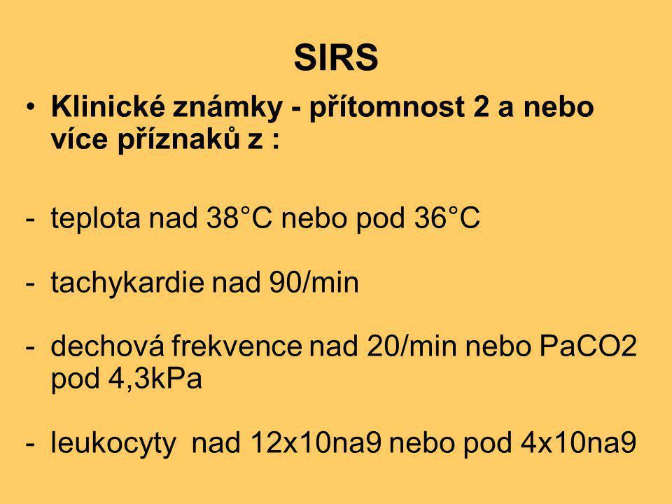SIRS •Klinické známky - přítomnost 2 a nebo více příznaků z : -teplota nad 38°C nebo pod 36°C -tachykardie nad 90/min -dechová frekvence nad 20/min ne