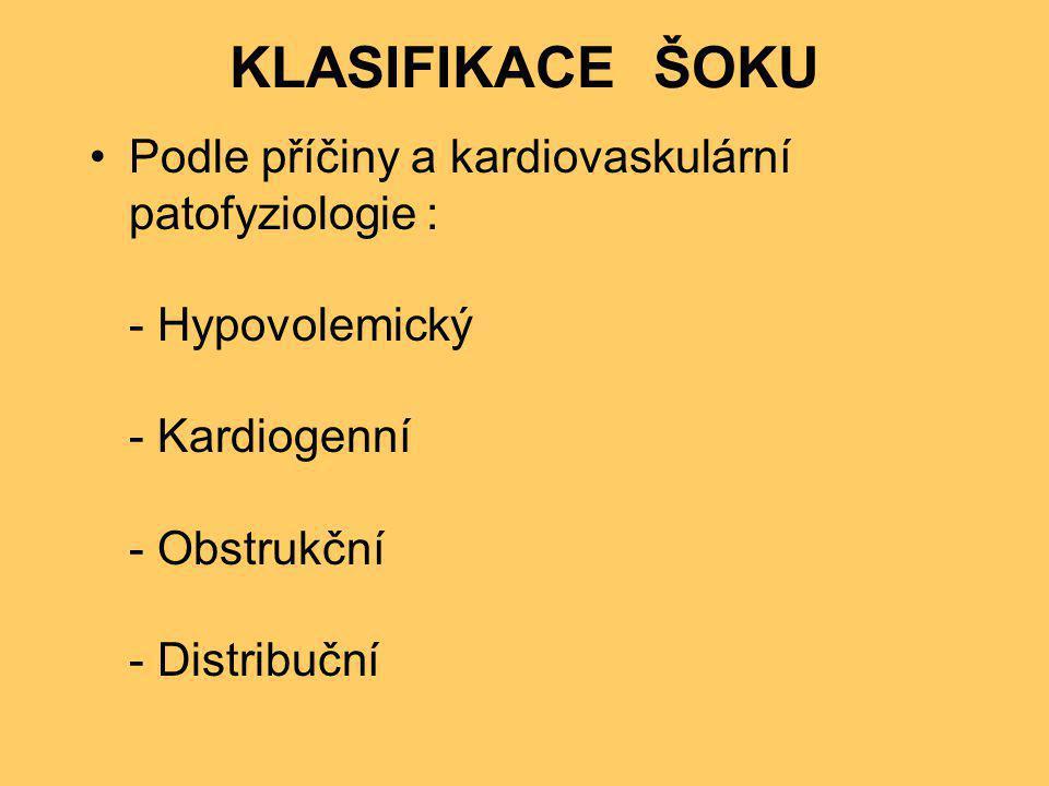 KLASIFIKACE ŠOKU •Podle příčiny a kardiovaskulární patofyziologie : - Hypovolemický - Kardiogenní - Obstrukční - Distribuční