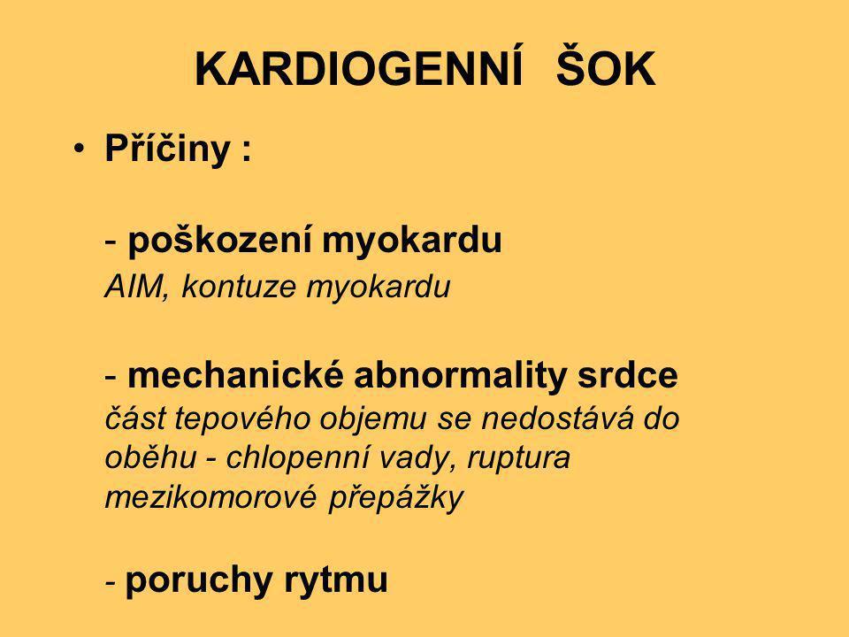 KARDIOGENNÍ ŠOK •Příčiny : - poškození myokardu AIM, kontuze myokardu - mechanické abnormality srdce část tepového objemu se nedostává do oběhu - chlo