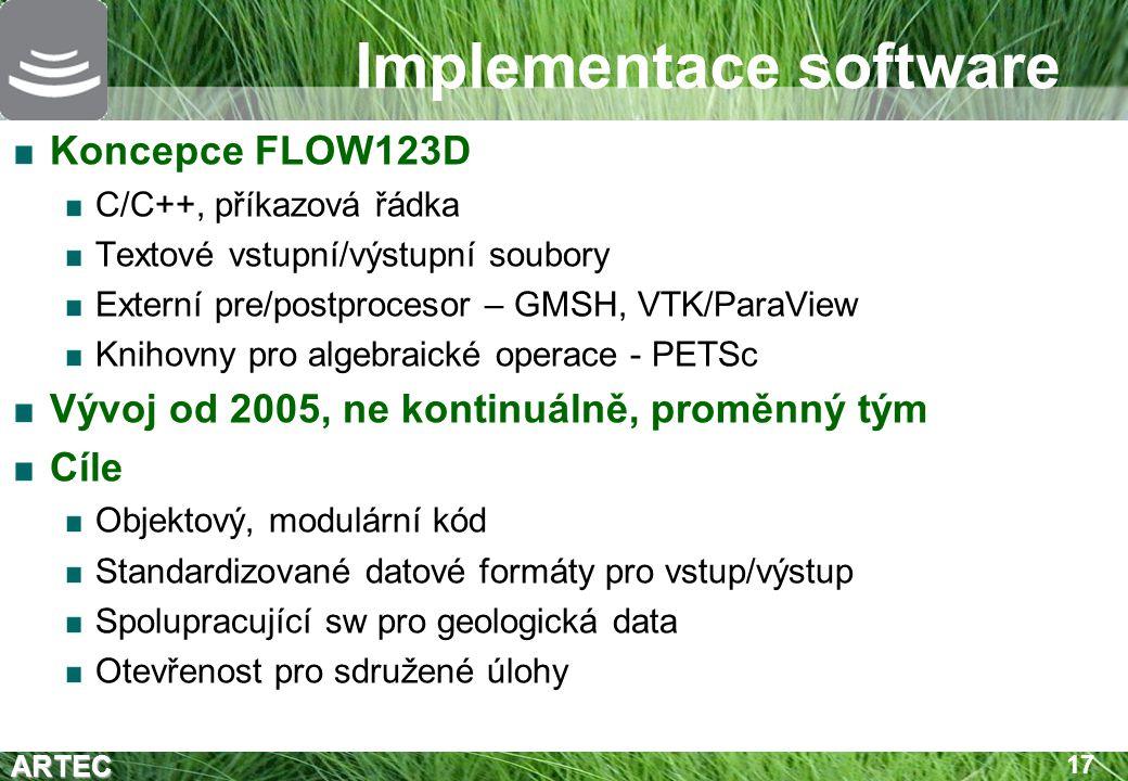 ARTEC 17 Implementace software Koncepce FLOW123D C/C++, příkazová řádka Textové vstupní/výstupní soubory Externí pre/postprocesor – GMSH, VTK/ParaView