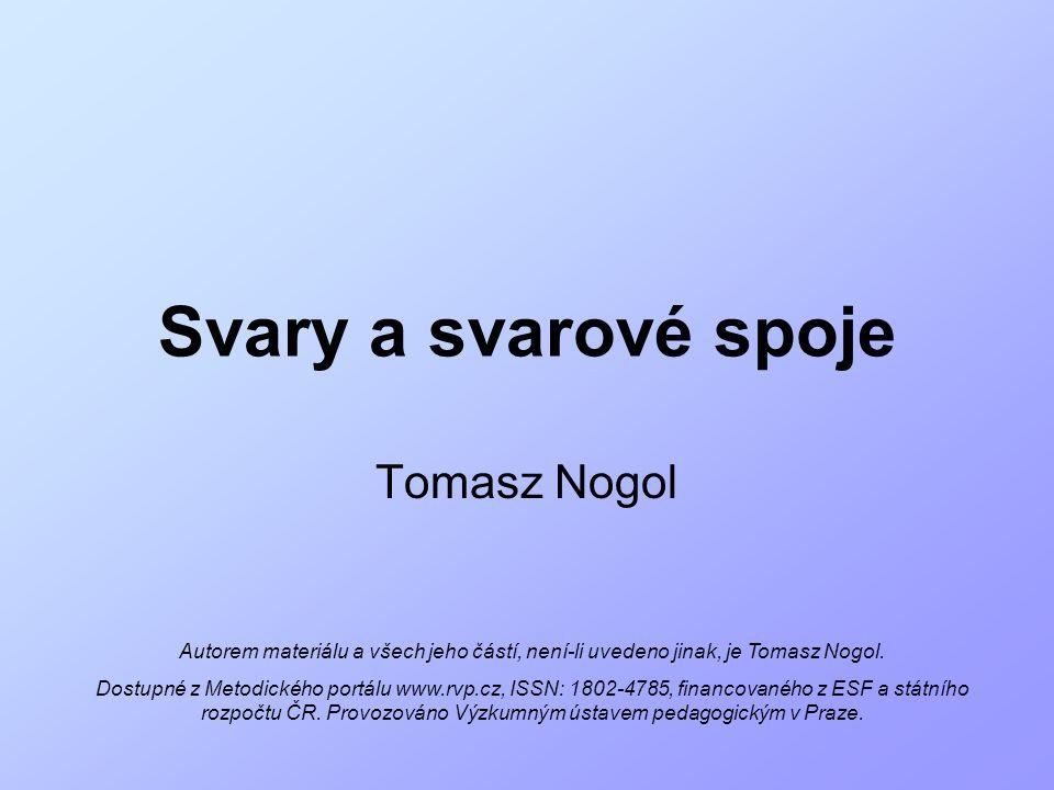 Svary a svarové spoje Tomasz Nogol Autorem materiálu a všech jeho částí, není-li uvedeno jinak, je Tomasz Nogol. Dostupné z Metodického portálu www.rv