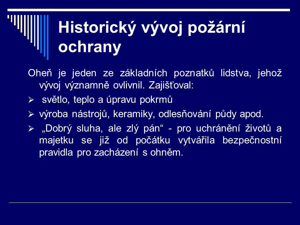 """Historický vývoj požární ochrany  """"Požární řád z doby panování krále Přemysla Otakara II., podle něhož každý """"kdo by v žhářství byl přistižen, ohněm by zahynul ."""