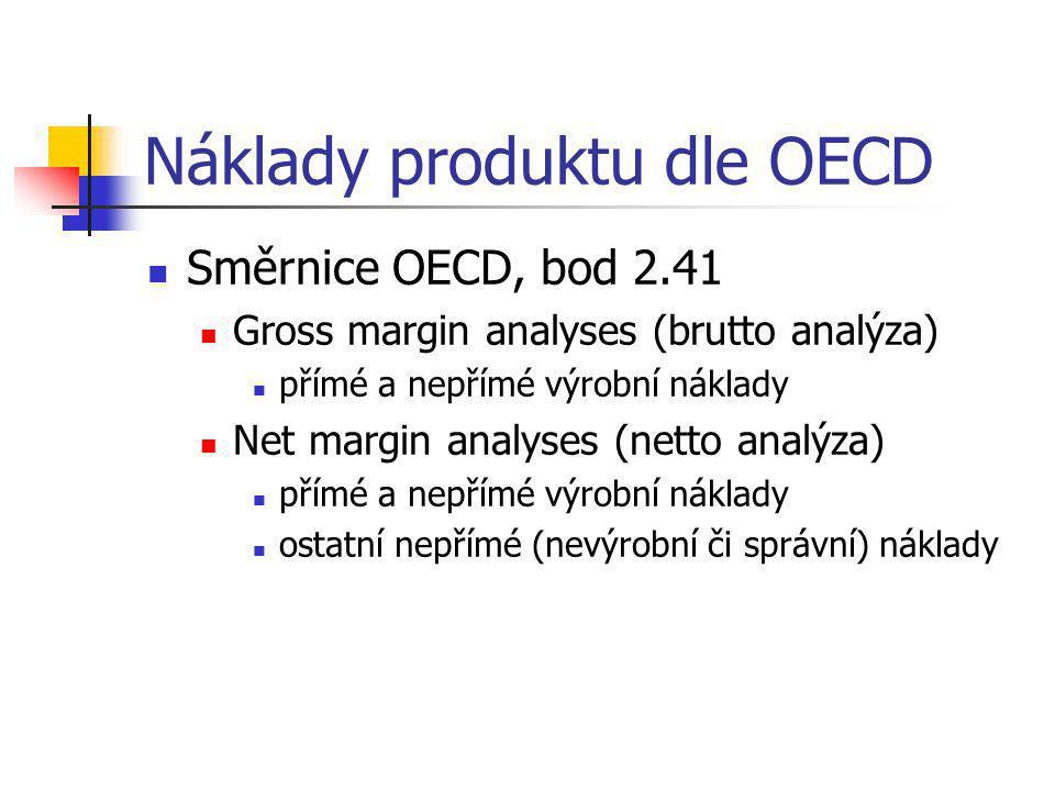 Náklady produktu dle OECD  Směrnice OECD, bod 2.41  Gross margin analyses (brutto analýza)  přímé a nepřímé výrobní náklady  Net margin analyses (