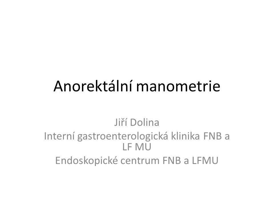 Anorektální manometrie Jiří Dolina Interní gastroenterologická klinika FNB a LF MU Endoskopické centrum FNB a LFMU