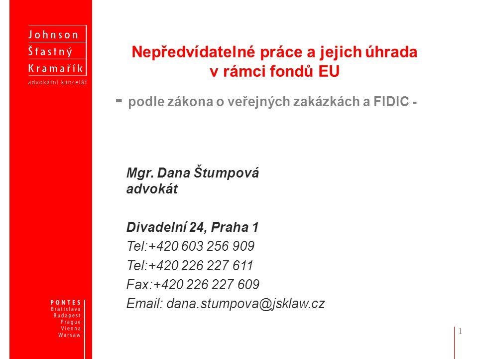 1 Nepředvídatelné práce a jejich úhrada v rámci fondů EU Mgr. Dana Štumpová advokát Divadelní 24, Praha 1 Tel:+420 603 256 909 Tel:+420 226 227 611 Fa