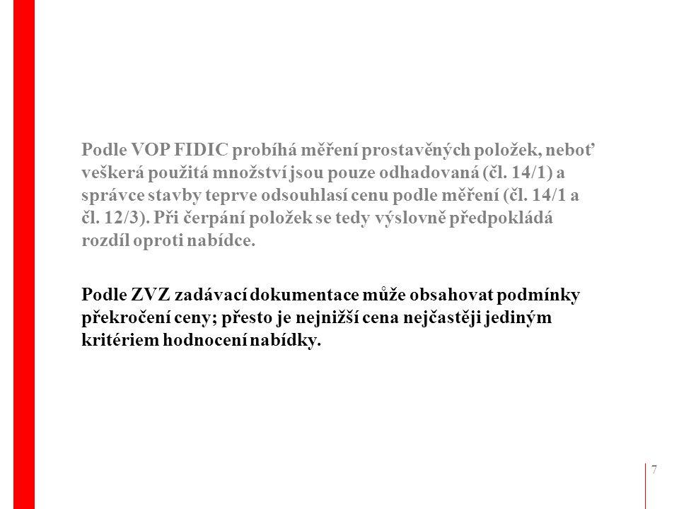 7 Podle VOP FIDIC probíhá měření prostavěných položek, neboť veškerá použitá množství jsou pouze odhadovaná (čl. 14/1) a správce stavby teprve odsouhl