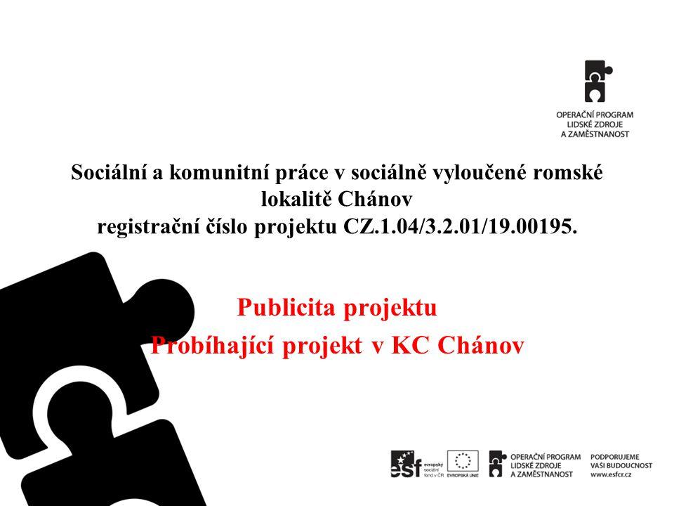 Obsah projektu Realizovaný projekt je zaměřen na budoucí pracovní uplatnění osob žijících v sociálně vyloučené romské lokalitě Chánov, a to prostřednictvím výkonu veřejné služby, poskytováním odborného poradenství pro získání zaměstnání mimo veřejnou službu a nabídkou vzdělávacích aktivit.