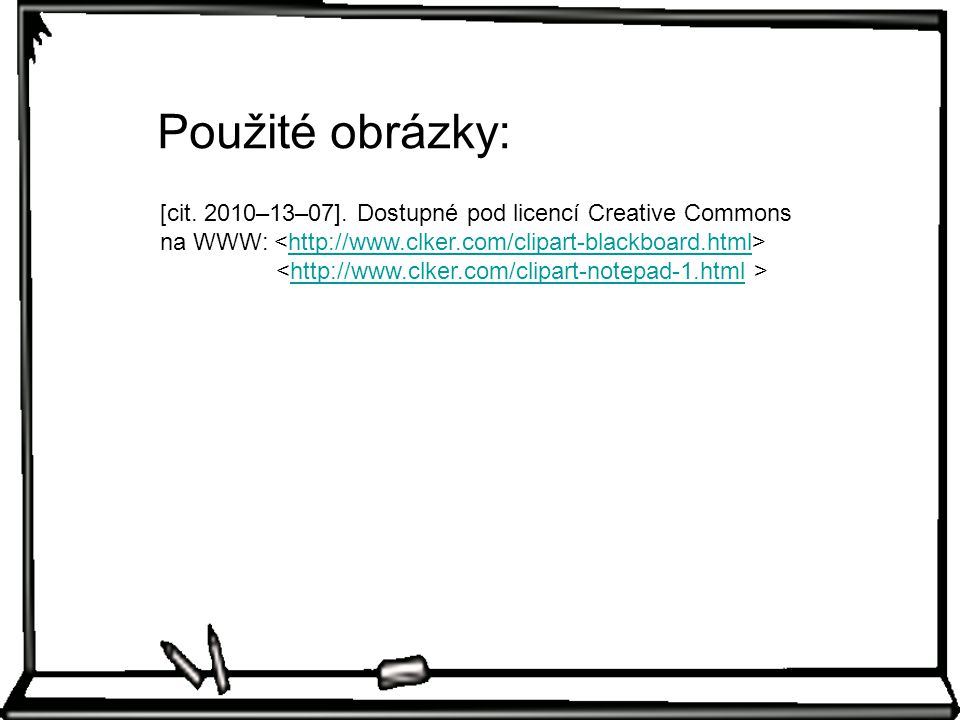 [cit. 2010–13–07]. Dostupné pod licencí Creative Commons na WWW: http://www.clker.com/clipart-blackboard.html http://www.clker.com/clipart-notepad-1.h
