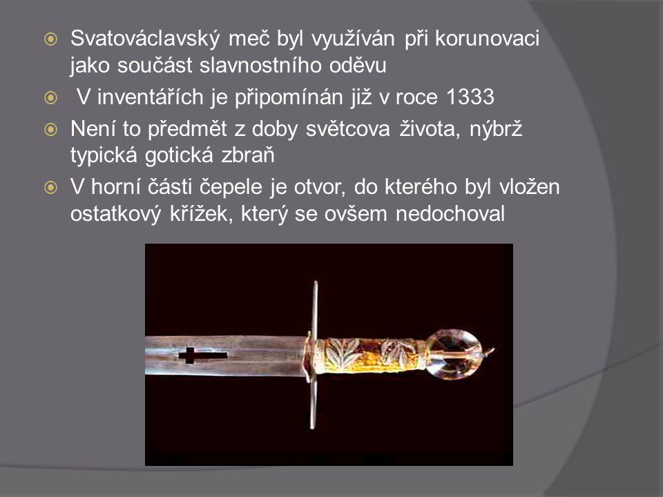  Svatováclavský meč byl využíván při korunovaci jako součást slavnostního oděvu  V inventářích je připomínán již v roce 1333  Není to předmět z dob