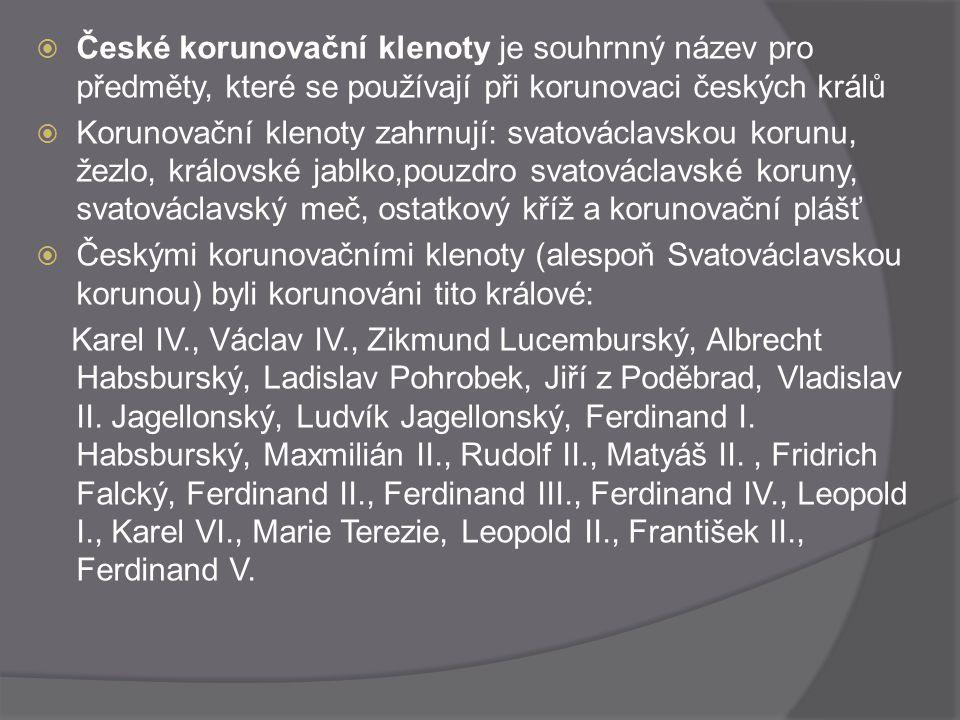  České korunovační klenoty je souhrnný název pro předměty, které se používají při korunovaci českých králů  Korunovační klenoty zahrnují: svatovácla
