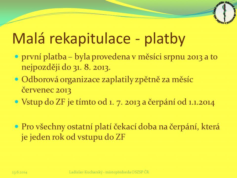Malá rekapitulace - platby  první platba – byla provedena v měsíci srpnu 2013 a to nejpozději do 31. 8. 2013.  Odborová organizace zaplatily zpětně