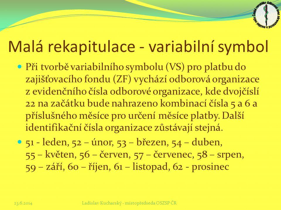Malá rekapitulace - variabilní symbol  Při tvorbě variabilního symbolu (VS) pro platbu do zajišťovacího fondu (ZF) vychází odborová organizace z evid