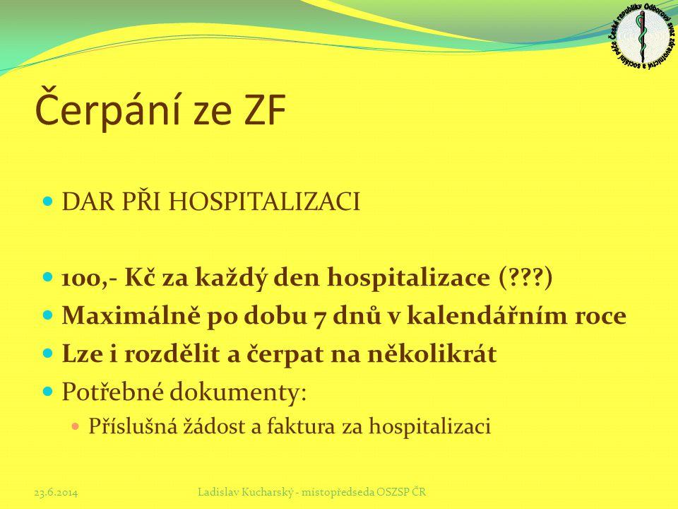 Čerpání ze ZF  DAR PŘI HOSPITALIZACI  100,- Kč za každý den hospitalizace (???)  Maximálně po dobu 7 dnů v kalendářním roce  Lze i rozdělit a čerp