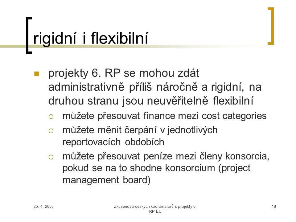 25. 4. 2006Zkušenosti českých koordinátorů s projekty 6. RP EU 18 rigidní i flexibilní  projekty 6. RP se mohou zdát administrativně příliš náročně a