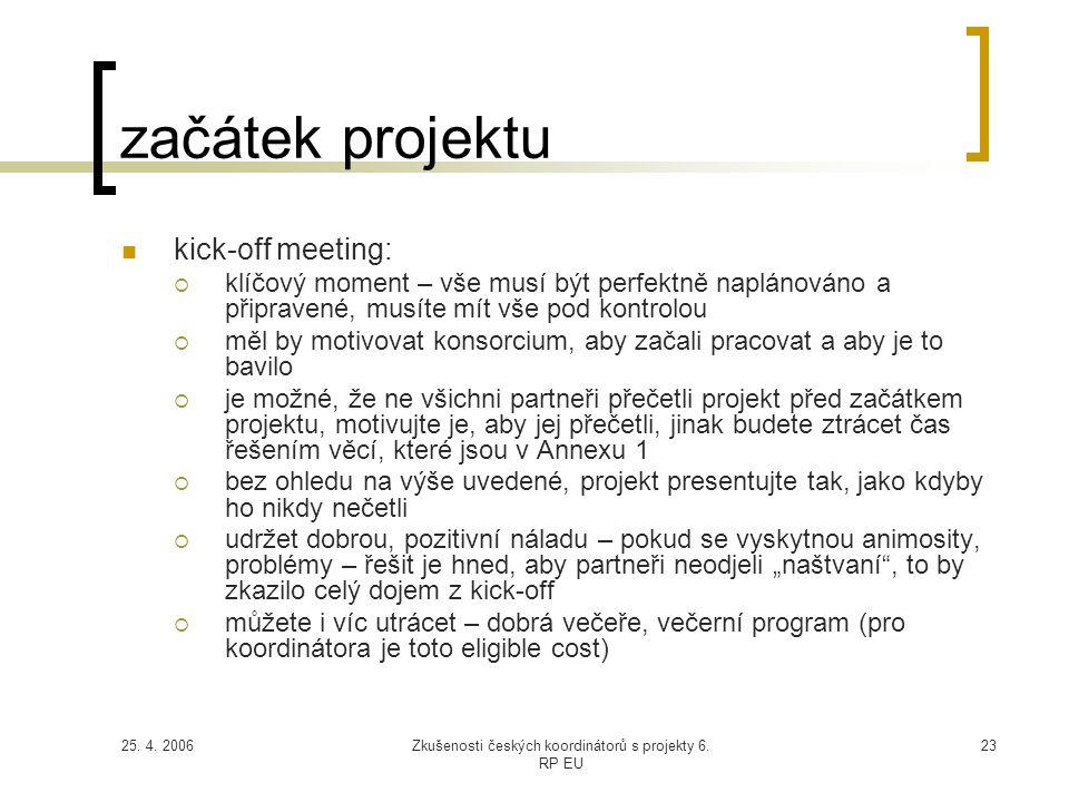 25. 4. 2006Zkušenosti českých koordinátorů s projekty 6. RP EU 23 začátek projektu  kick-off meeting:  klíčový moment – vše musí být perfektně naplá