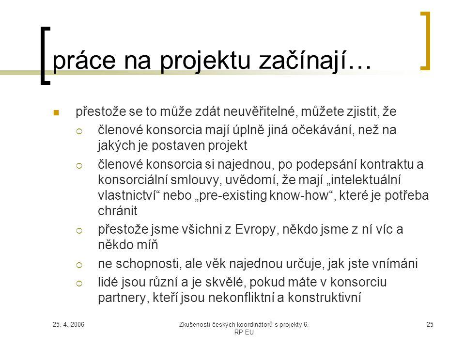 25. 4. 2006Zkušenosti českých koordinátorů s projekty 6. RP EU 25 práce na projektu začínají…  přestože se to může zdát neuvěřitelné, můžete zjistit,
