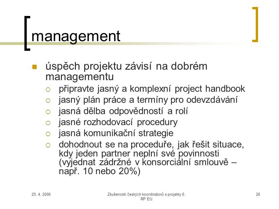 25. 4. 2006Zkušenosti českých koordinátorů s projekty 6. RP EU 26 management  úspěch projektu závisí na dobrém managementu  připravte jasný a komple