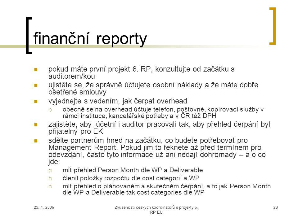 25. 4. 2006Zkušenosti českých koordinátorů s projekty 6. RP EU 28 finanční reporty  pokud máte první projekt 6. RP, konzultujte od začátku s auditore