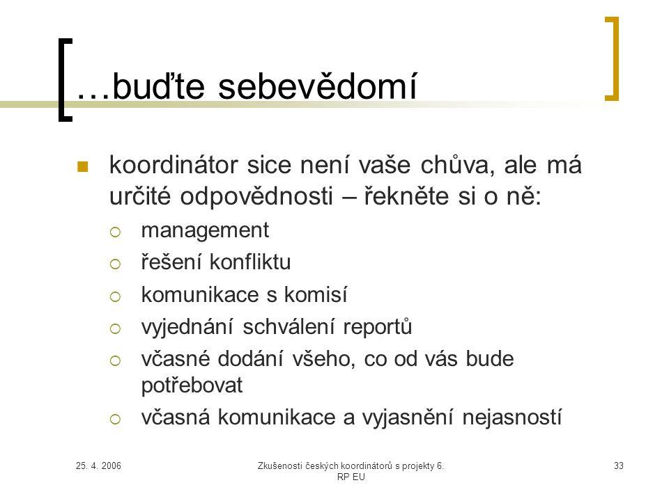 25. 4. 2006Zkušenosti českých koordinátorů s projekty 6. RP EU 33 …buďte sebevědomí  koordinátor sice není vaše chůva, ale má určité odpovědnosti – ř