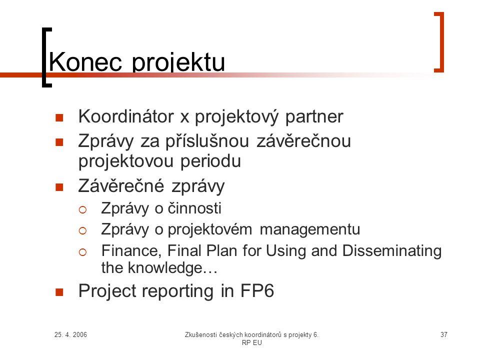 25. 4. 2006Zkušenosti českých koordinátorů s projekty 6. RP EU 37 Konec projektu  Koordinátor x projektový partner  Zprávy za příslušnou závěrečnou