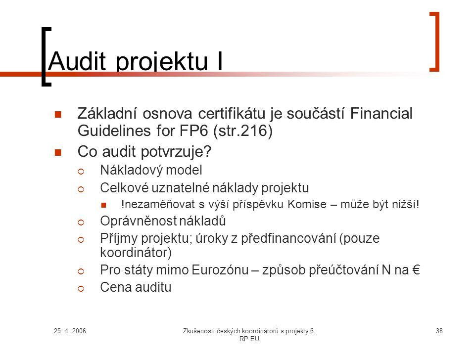 25. 4. 2006Zkušenosti českých koordinátorů s projekty 6. RP EU 38 Audit projektu I  Základní osnova certifikátu je součástí Financial Guidelines for