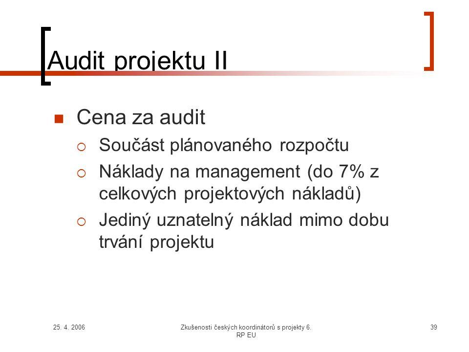 25. 4. 2006Zkušenosti českých koordinátorů s projekty 6. RP EU 39 Audit projektu II  Cena za audit  Součást plánovaného rozpočtu  Náklady na manage