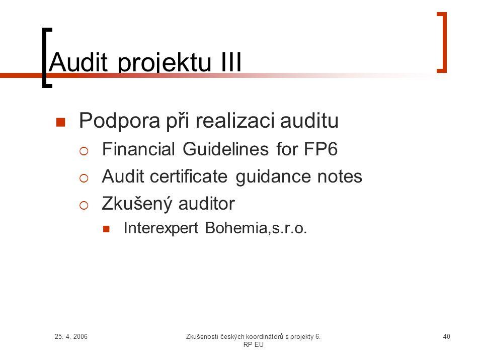 25. 4. 2006Zkušenosti českých koordinátorů s projekty 6. RP EU 40 Audit projektu III  Podpora při realizaci auditu  Financial Guidelines for FP6  A