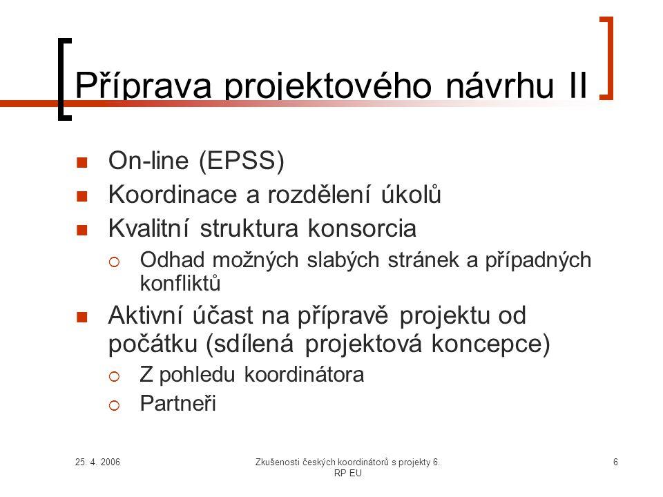 25. 4. 2006Zkušenosti českých koordinátorů s projekty 6. RP EU 6 Příprava projektového návrhu II  On-line (EPSS)  Koordinace a rozdělení úkolů  Kva