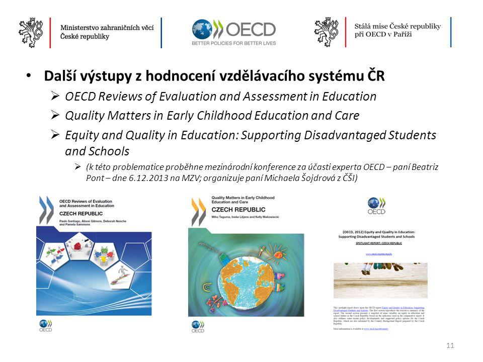 • Další výstupy z hodnocení vzdělávacího systému ČR  OECD Reviews of Evaluation and Assessment in Education  Quality Matters in Early Childhood Educ