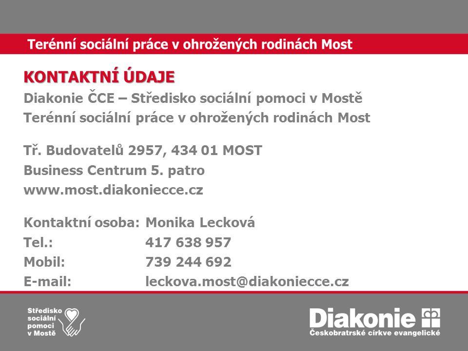 KONTAKTNÍ ÚDAJE Diakonie ČCE – Středisko sociální pomoci v Mostě Terénní sociální práce v ohrožených rodinách Most Tř.