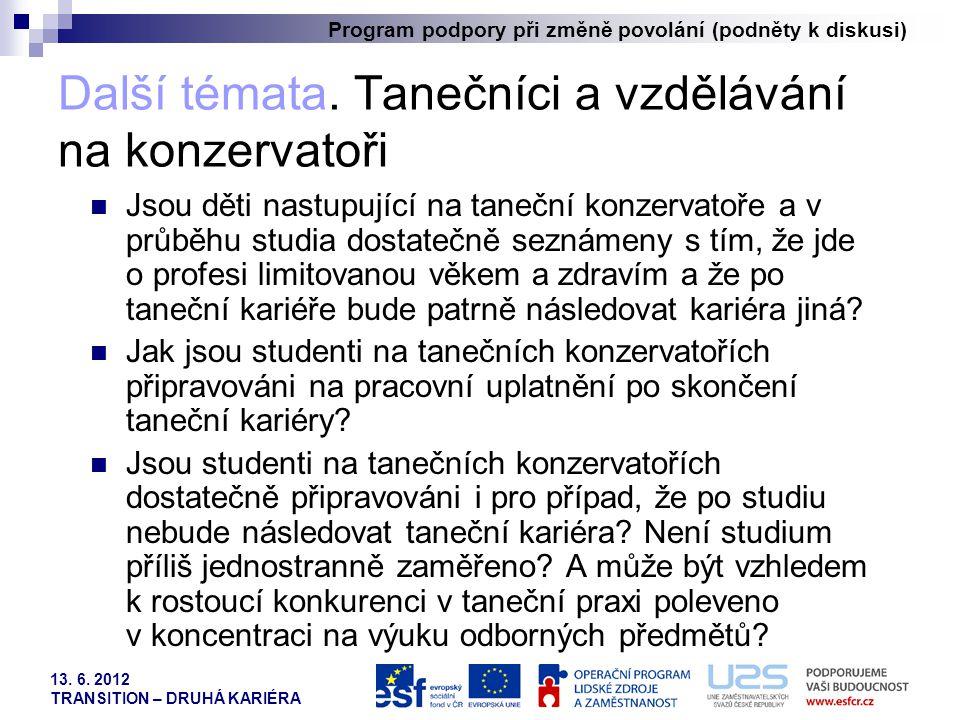 Program podpory při změně povolání (podněty k diskusi) 13. 6. 2012 TRANSITION – DRUHÁ KARIÉRA Další témata. Tanečníci a vzdělávání na konzervatoři  J
