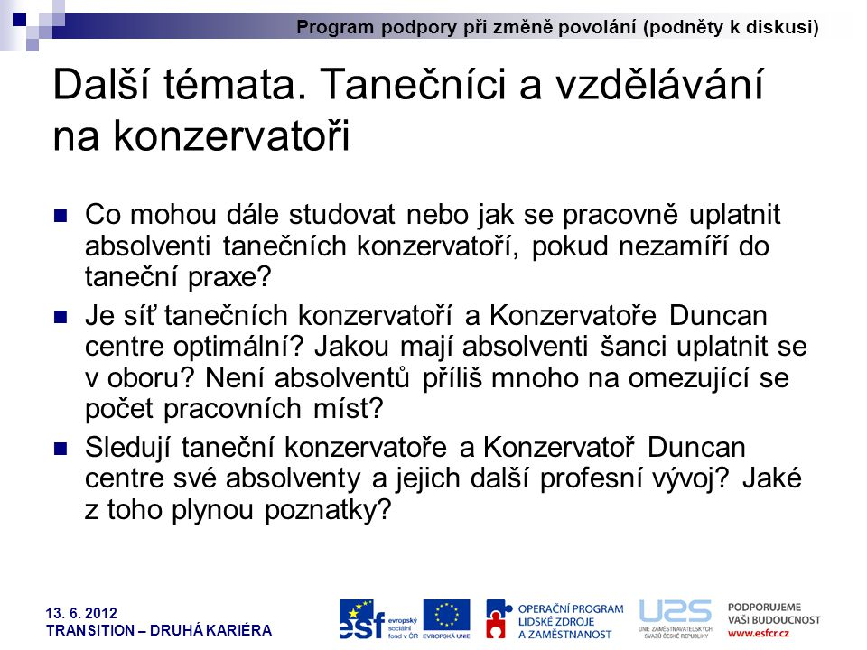 Program podpory při změně povolání (podněty k diskusi) 13. 6. 2012 TRANSITION – DRUHÁ KARIÉRA Další témata. Tanečníci a vzdělávání na konzervatoři  C