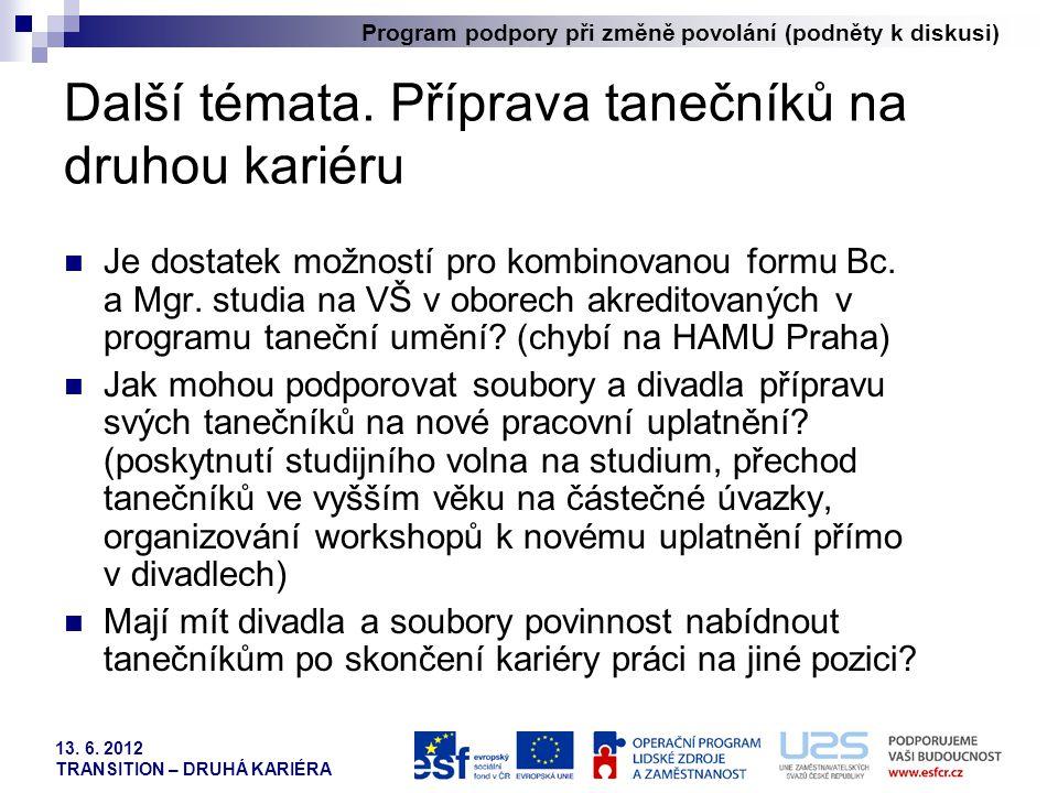 Program podpory při změně povolání (podněty k diskusi) 13. 6. 2012 TRANSITION – DRUHÁ KARIÉRA Další témata. Příprava tanečníků na druhou kariéru  Je