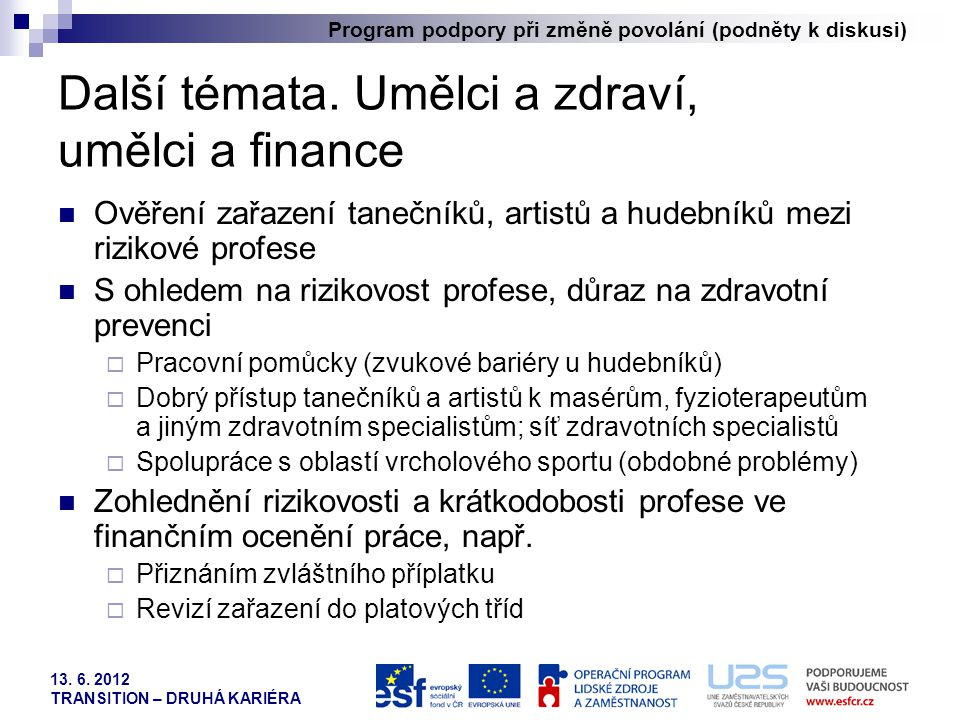Program podpory při změně povolání (podněty k diskusi) 13. 6. 2012 TRANSITION – DRUHÁ KARIÉRA Další témata. Umělci a zdraví, umělci a finance  Ověřen