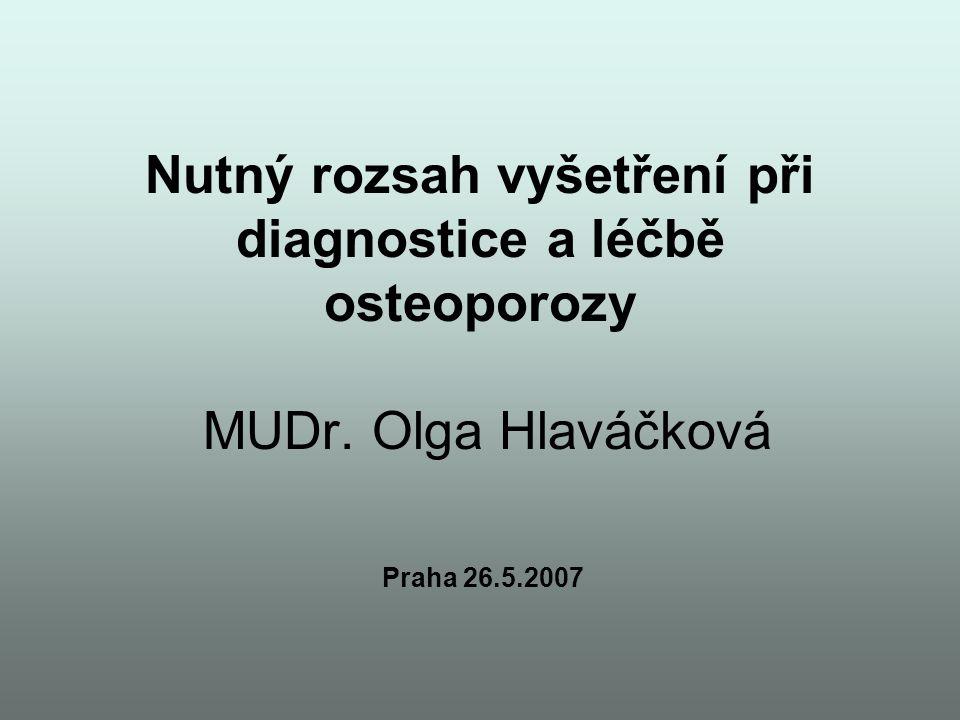 Nutný rozsah vyšetření při diagnostice a léčbě osteoporozy MUDr. Olga Hlaváčková Praha 26.5.2007