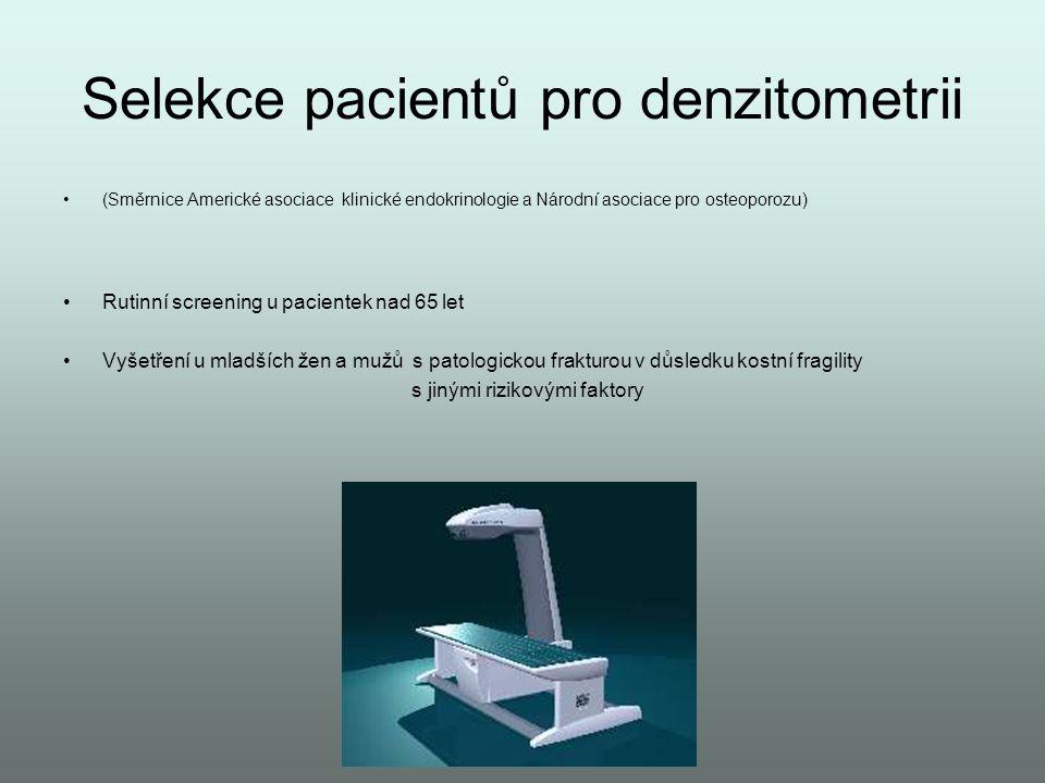 Selekce pacientů pro denzitometrii •(Směrnice Americké asociace klinické endokrinologie a Národní asociace pro osteoporozu) •Rutinní screening u pacie