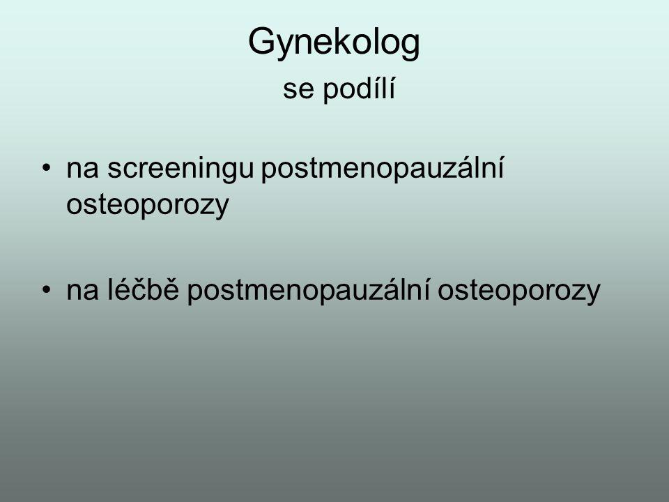 Gynekolog se podílí •na screeningu postmenopauzální osteoporozy •na léčbě postmenopauzální osteoporozy