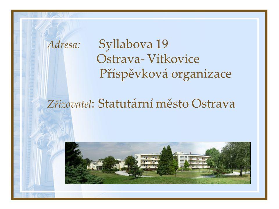 Adresa: Syllabova 19 Ostrava- Vítkovice Příspěvková organizace Zřizovatel : Statutární město Ostrava