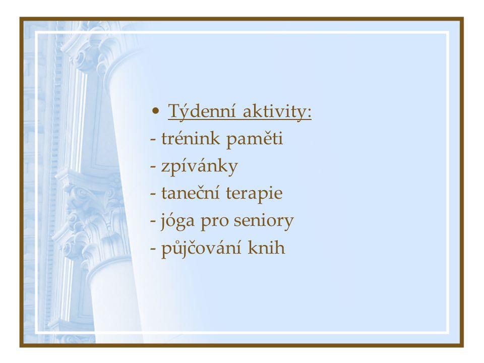 •Týdenní aktivity: - trénink paměti - zpívánky - taneční terapie - jóga pro seniory - půjčování knih
