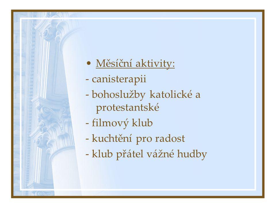 •Měsíční aktivity: - canisterapii - bohoslužby katolické a protestantské - filmový klub - kuchtění pro radost - klub přátel vážné hudby