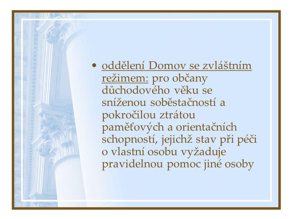 •oddělení Domov se zvláštním režimem: pro občany důchodového věku se sníženou soběstačností a pokročilou ztrátou paměťových a orientačních schopností,