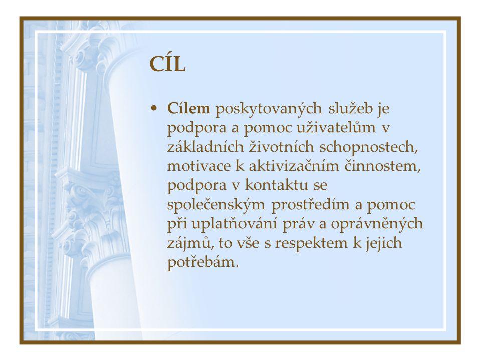 CÍL •Cílem poskytovaných služeb je podpora a pomoc uživatelům v základních životních schopnostech, motivace k aktivizačním činnostem, podpora v kontak