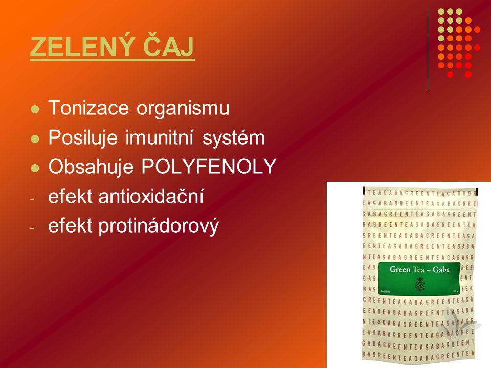 ZELENÝ ČAJ  Tonizace organismu  Posiluje imunitní systém  Obsahuje POLYFENOLY - efekt antioxidační - efekt protinádorový