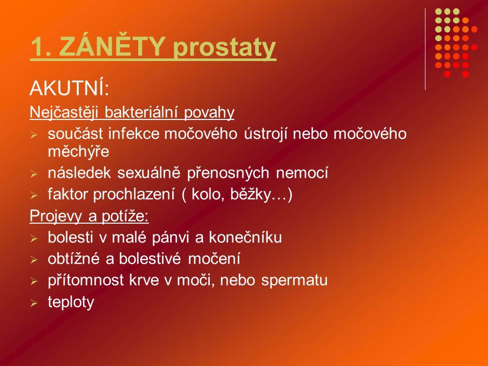 1. ZÁNĚTY prostaty AKUTNÍ: Nejčastěji bakteriální povahy  součást infekce močového ústrojí nebo močového měchýře  následek sexuálně přenosných nemoc