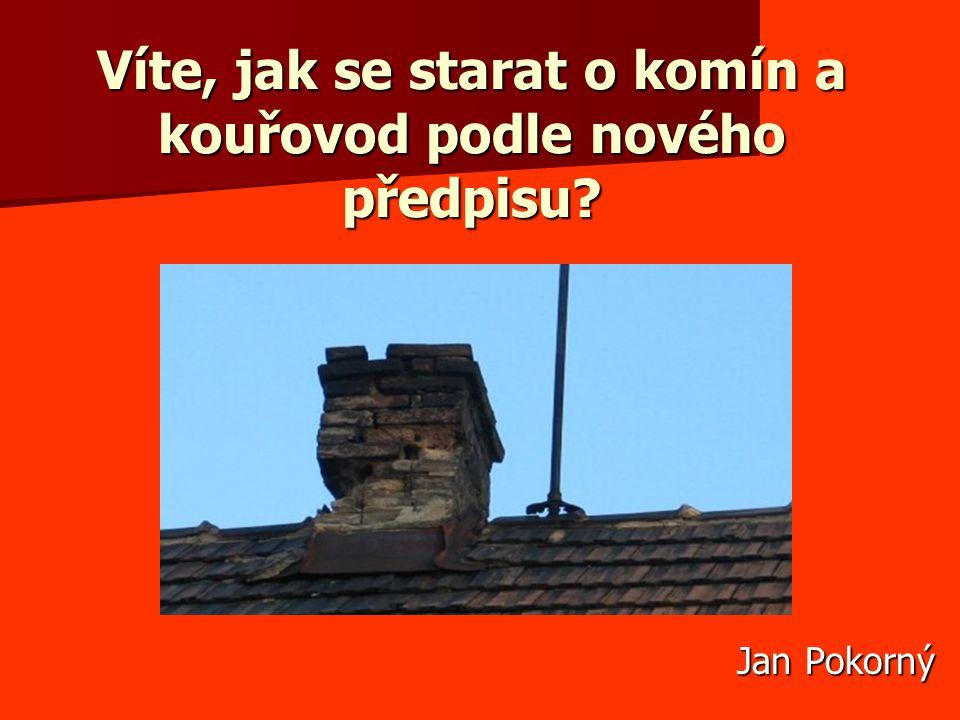 Víte, jak se starat o komín a kouřovod podle nového předpisu? Jan Pokorný