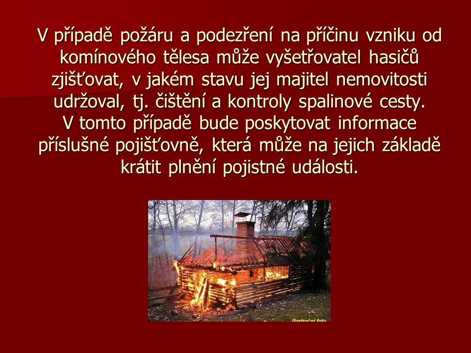 V případě požáru a podezření na příčinu vzniku od komínového tělesa může vyšetřovatel hasičů zjišťovat, v jakém stavu jej majitel nemovitosti udržoval, tj.