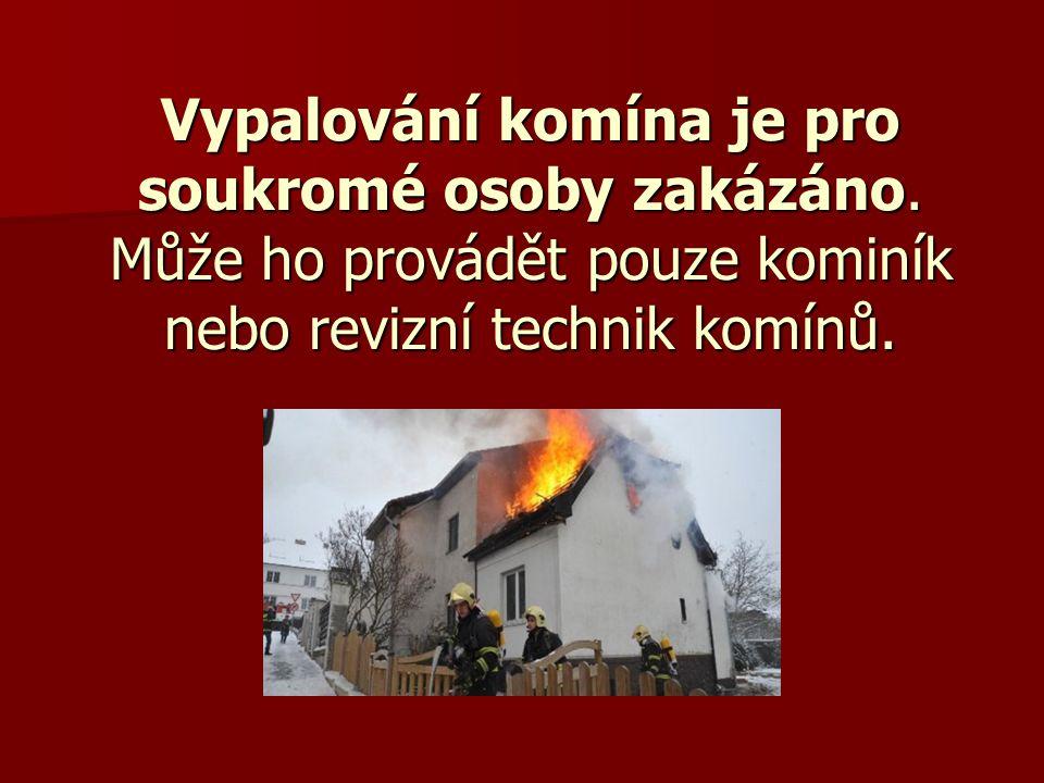 Vypalování komína je pro soukromé osoby zakázáno. Může ho provádět pouze kominík nebo revizní technik komínů.