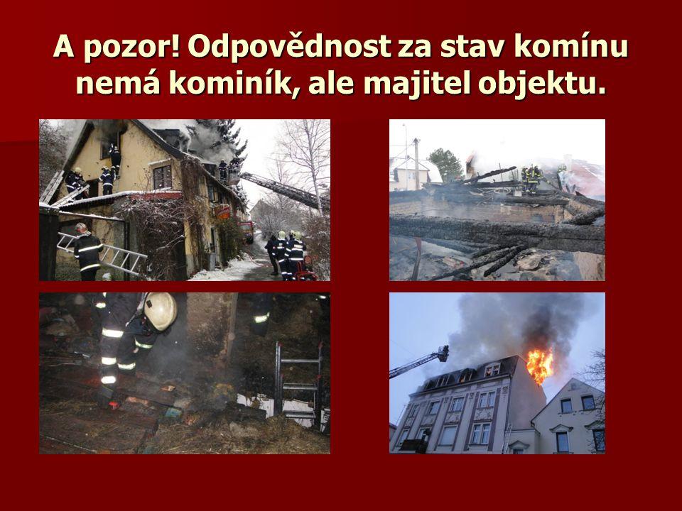 A pozor! Odpovědnost za stav komínu nemá kominík, ale majitel objektu.